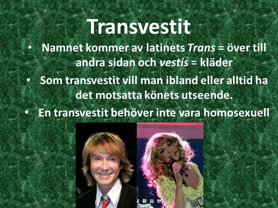 Transvestit Namnet kommer av latinets Trans = över till andra sidan och vestis = kläder Som transvestit vill man ibland eller alltid ha det motsatta k