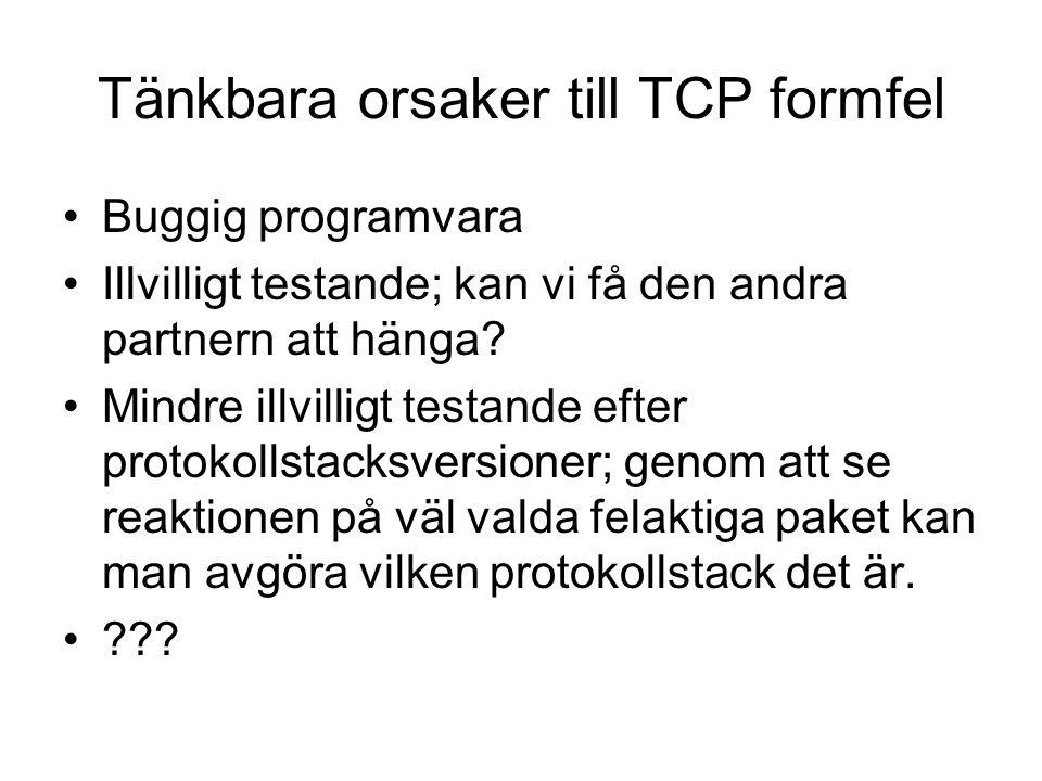 Tänkbara orsaker till TCP formfel Buggig programvara Illvilligt testande; kan vi få den andra partnern att hänga.