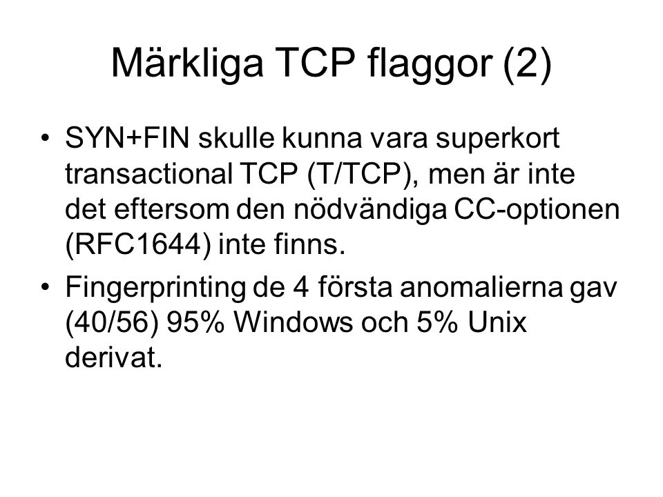 Märkliga TCP flaggor (2) SYN+FIN skulle kunna vara superkort transactional TCP (T/TCP), men är inte det eftersom den nödvändiga CC-optionen (RFC1644) inte finns.