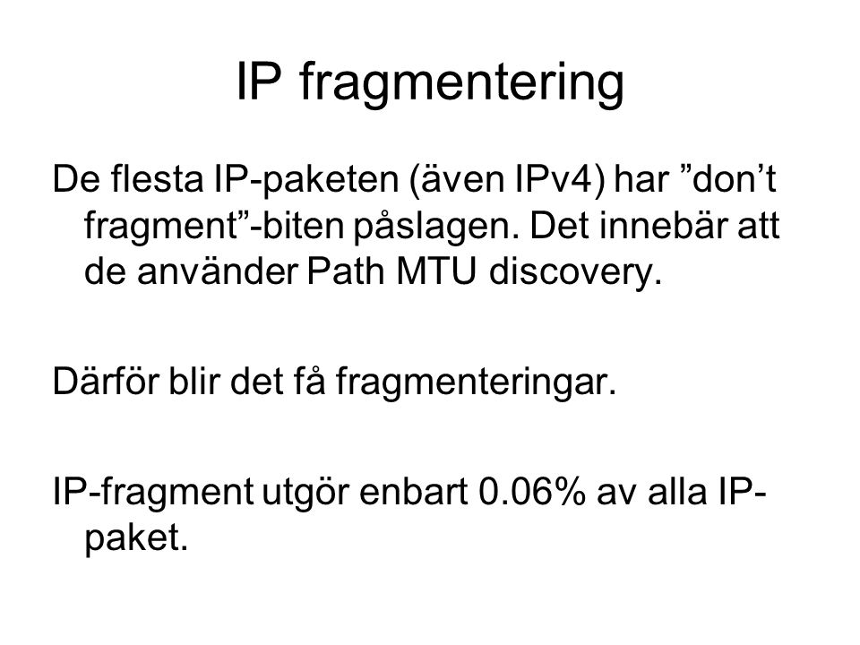 IP-fragmentering (2) Fragmenterade paket är 9 ggr vanligare på ingående länk än på utgående.