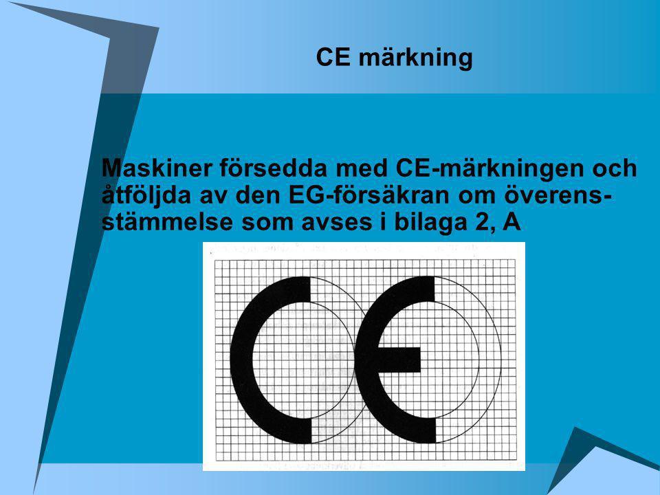 CE märkning Maskiner försedda med CE-märkningen och åtföljda av den EG-försäkran om överens- stämmelse som avses i bilaga 2, A