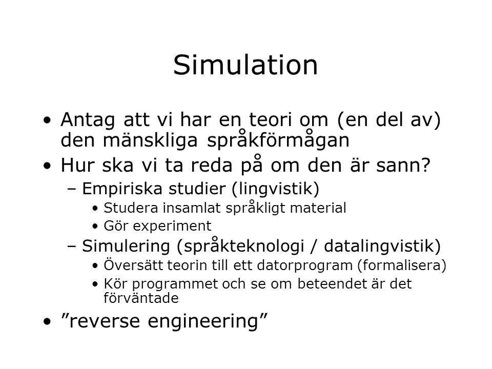 Simulation Antag att vi har en teori om (en del av) den mänskliga språkförmågan Hur ska vi ta reda på om den är sann? –Empiriska studier (lingvistik)