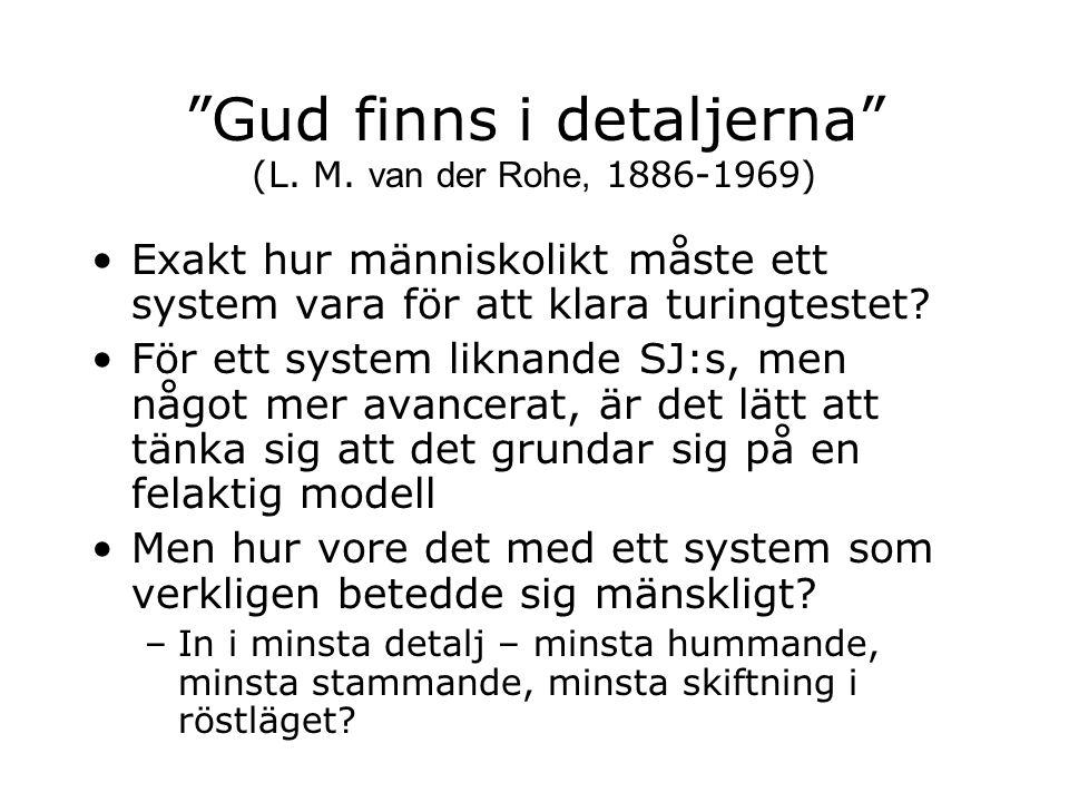 """""""Gud finns i detaljerna"""" (L. M. van der Rohe, 1886-1969) Exakt hur människolikt måste ett system vara för att klara turingtestet? För ett system likna"""