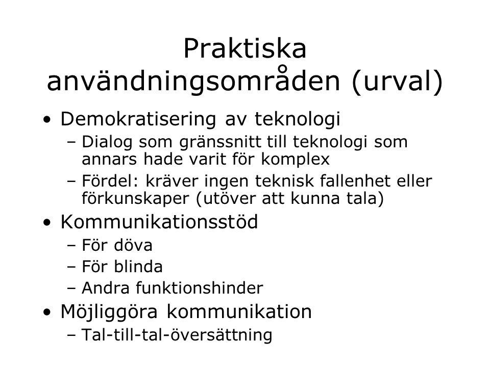 Praktiska användningsområden (urval) Demokratisering av teknologi –Dialog som gränssnitt till teknologi som annars hade varit för komplex –Fördel: krä