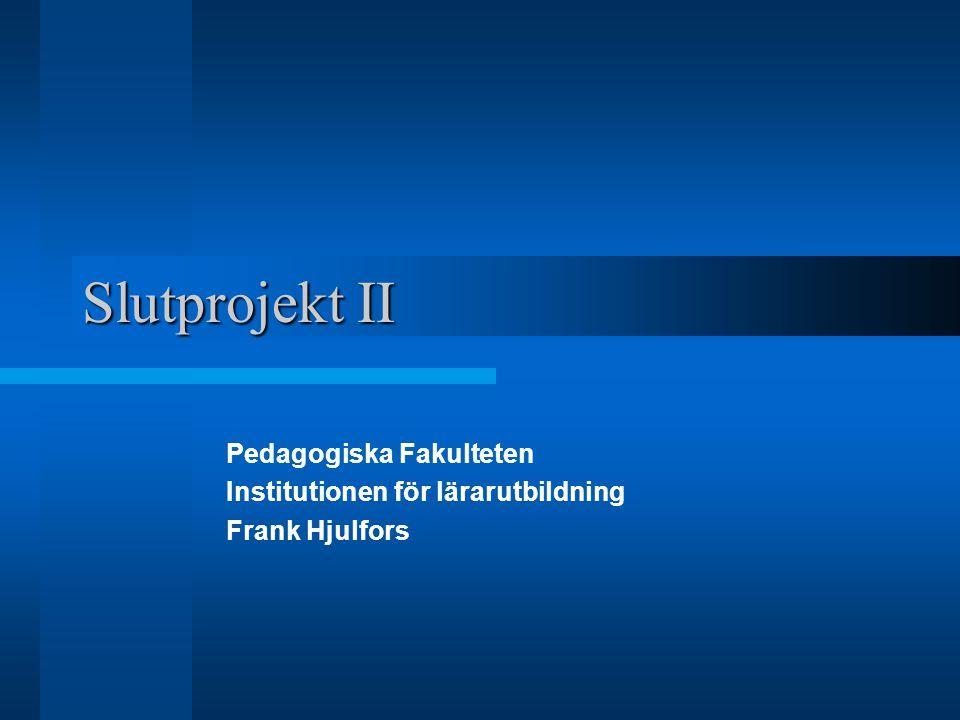 Slutprojekt II Pedagogiska Fakulteten Institutionen för lärarutbildning Frank Hjulfors