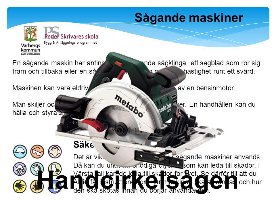 Bygg & Anläggnings programmet Sågande maskiner En sågande maskin har antingen en snurrande sågklinga, ett sågblad som rör sig fram och tillbaka eller