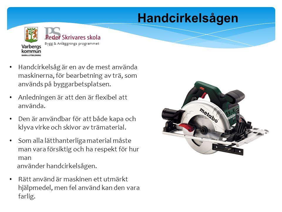 Bygg & Anläggnings programmet Handcirkelsåg är en av de mest använda maskinerna, för bearbetning av trä, som används på byggarbetsplatsen. Anledningen