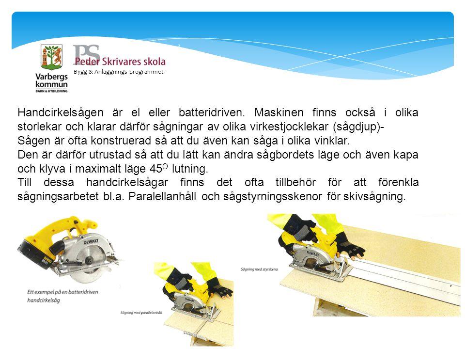 Bygg & Anläggnings programmet Handcirkelsågen är el eller batteridriven. Maskinen finns också i olika storlekar och klarar därför sågningar av olika v