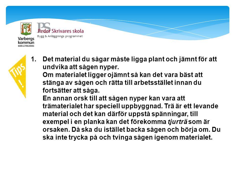 1.Det material du sågar måste ligga plant och jämnt för att undvika att sågen nyper. Om materialet ligger ojämnt så kan det vara bäst att stänga av så