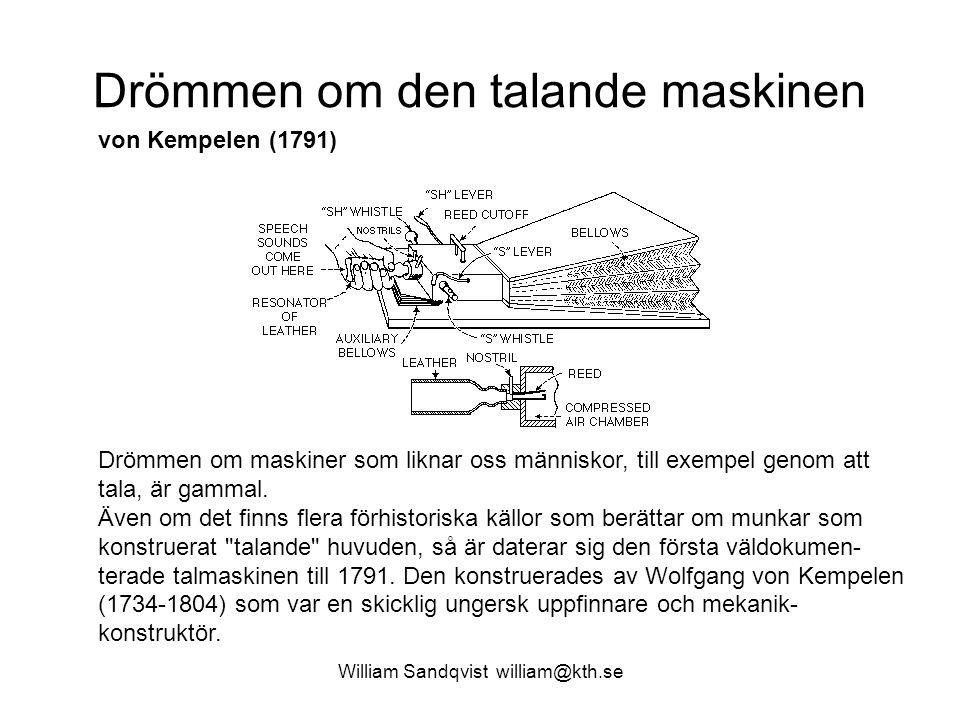 William Sandqvist william@kth.se Drömmen om den talande maskinen von Kempelen (1791) Drömmen om maskiner som liknar oss människor, till exempel genom