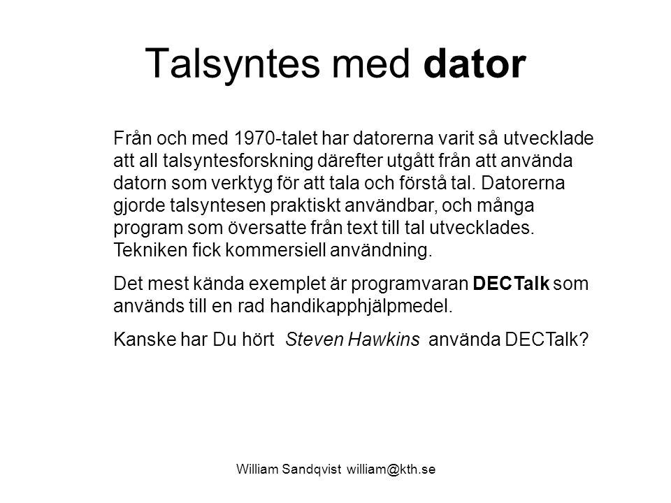 William Sandqvist william@kth.se Talsyntes med dator Från och med 1970-talet har datorerna varit så utvecklade att all talsyntesforskning därefter utg
