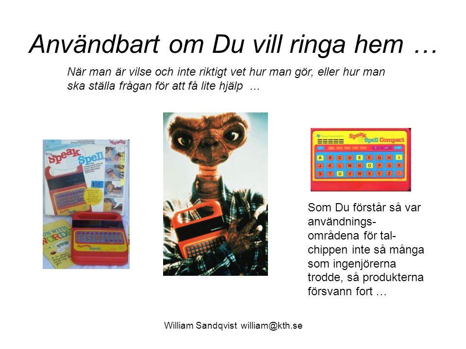 William Sandqvist william@kth.se Användbart om Du vill ringa hem … När man är vilse och inte riktigt vet hur man gör, eller hur man ska ställa frågan