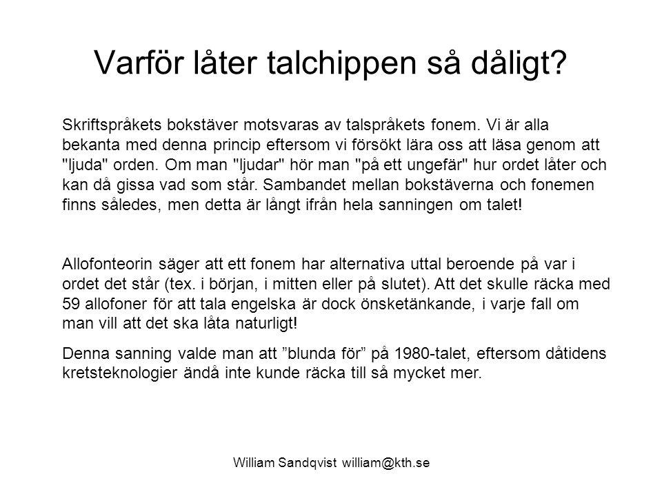 William Sandqvist william@kth.se Varför låter talchippen så dåligt? Skriftspråkets bokstäver motsvaras av talspråkets fonem. Vi är alla bekanta med de