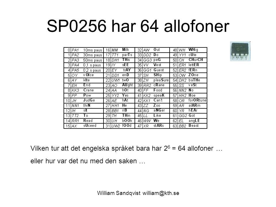 William Sandqvist william@kth.se SP0256 har 64 allofoner Vilken tur att det engelska språket bara har 2 6 = 64 allofoner … eller hur var det nu med de
