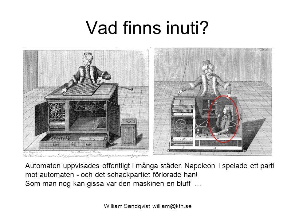 William Sandqvist william@kth.se Vad finns inuti? Automaten uppvisades offentligt i många städer. Napoleon I spelade ett parti mot automaten - och det