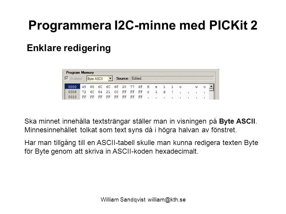 William Sandqvist william@kth.se Programmera I2C-minne med PICKit 2 Enklare redigering Ska minnet innehålla textsträngar ställer man in visningen på B