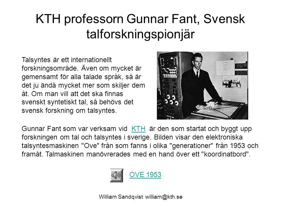 William Sandqvist william@kth.se KTH professorn Gunnar Fant, Svensk talforskningspionjär Talsyntes är ett internationellt forskningsområde. Även om my