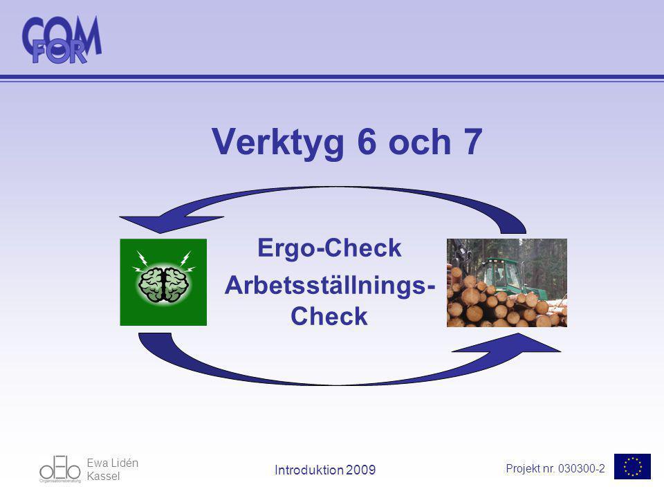 Ewa Lidén Kassel Projekt nr. 030300-2 Introduktion 2009 Verktyg 6 och 7 Ergo-Check Arbetsställnings- Check