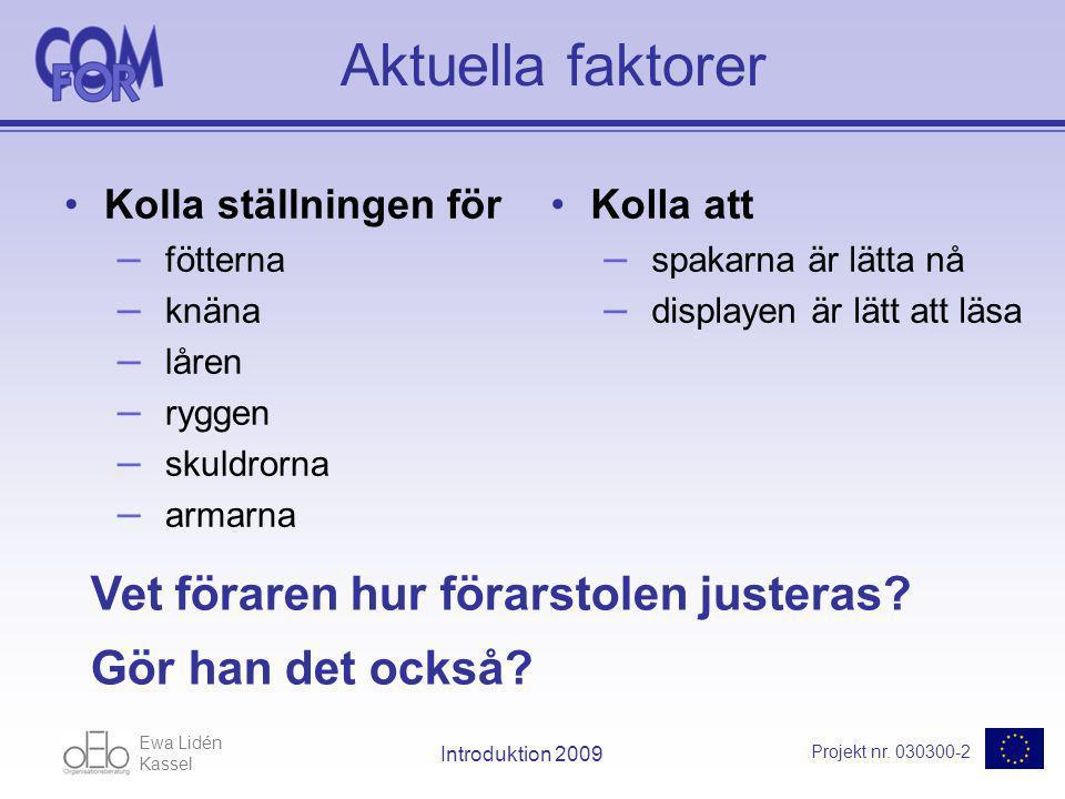 Ewa Lidén Kassel Projekt nr. 030300-2 Introduktion 2009 Aktuella faktorer Kolla ställningen för – fötterna – knäna – låren – ryggen – skuldrorna – arm