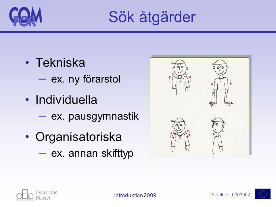 Ewa Lidén Kassel Projekt nr. 030300-2 Introduktion 2009 Sök åtgärder Tekniska – ex.