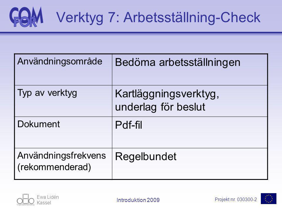 Ewa Lidén Kassel Projekt nr. 030300-2 Introduktion 2009 Verktyg 7: Arbetsställning-Check Användningsområde Bedöma arbetsställningen Typ av verktyg Kar