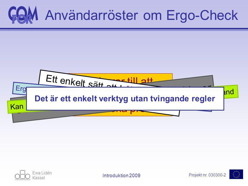 Ewa Lidén Kassel Projekt nr. 030300-2 Introduktion 2009 Användarröster om Ergo-Check Förarnas effektivitet kan ökas Inspirerar till att upptäcka och r