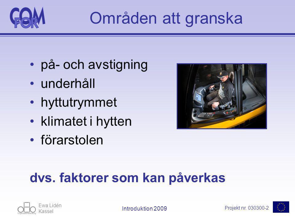 Ewa Lidén Kassel Projekt nr. 030300-2 Introduktion 2009 Områden att granska på- och avstigning underhåll hyttutrymmet klimatet i hytten förarstolen dv