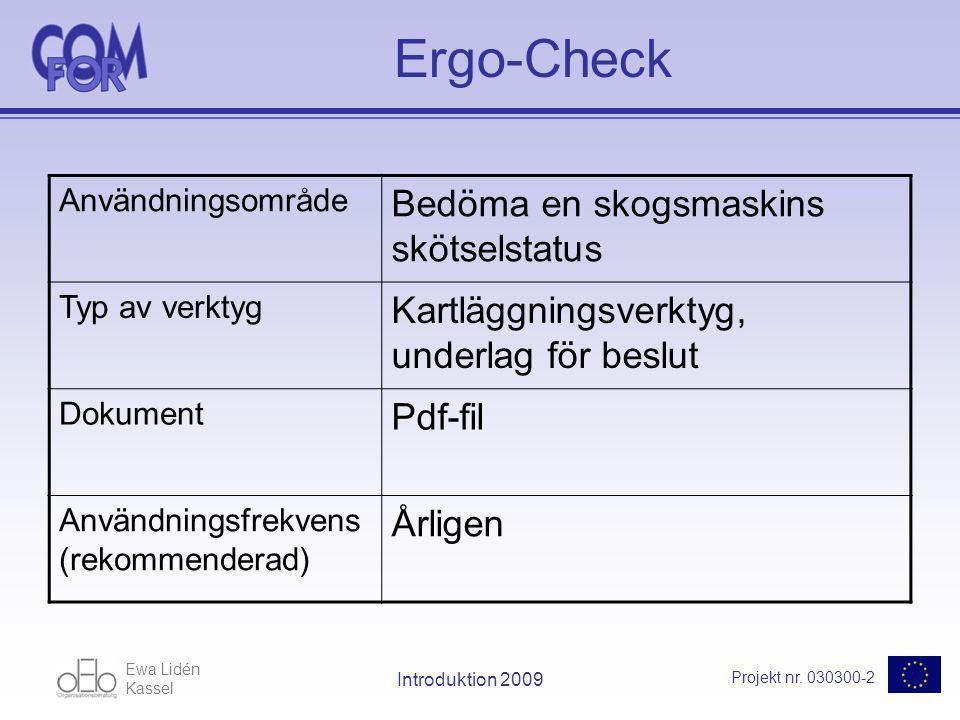 Ewa Lidén Kassel Projekt nr. 030300-2 Introduktion 2009 Ergo-Check Användningsområde Bedöma en skogsmaskins skötselstatus Typ av verktyg Kartläggnings