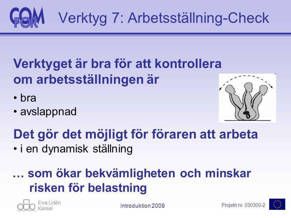 Ewa Lidén Kassel Projekt nr. 030300-2 Introduktion 2009 Verktyg 7: Arbetsställning-Check Verktyget är bra för att kontrollera om arbetsställningen är