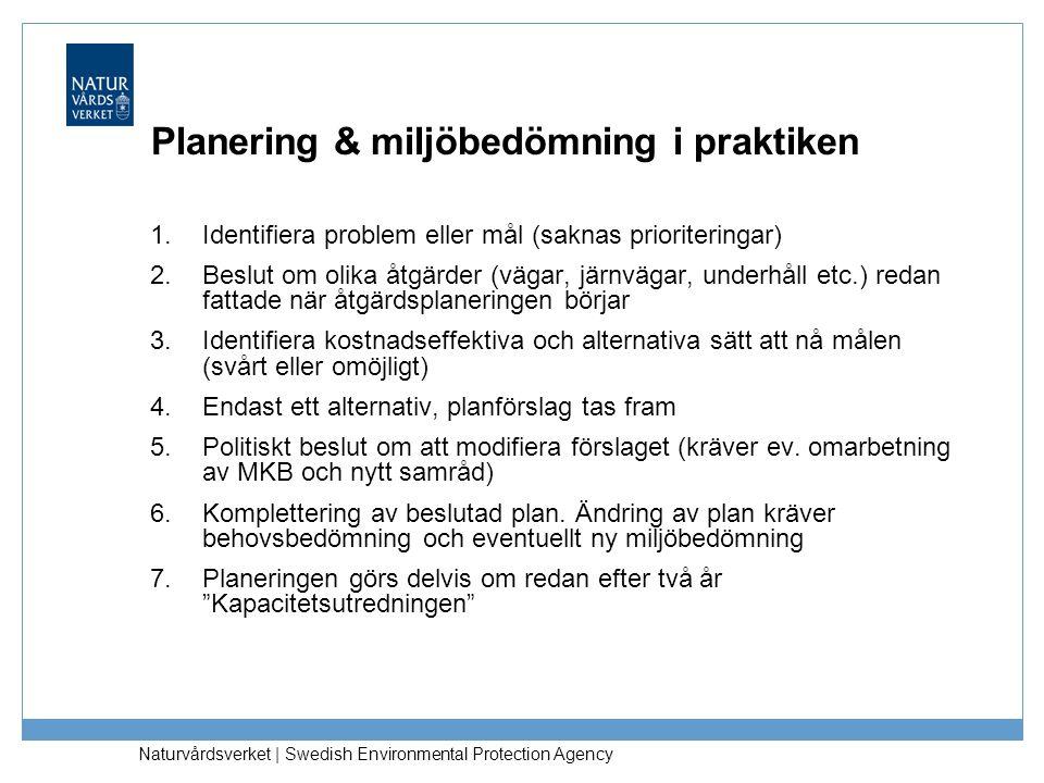 Naturvårdsverket   Swedish Environmental Protection Agency 1.Identifiera problem eller mål (saknas prioriteringar) 2.Beslut om olika åtgärder (vägar,