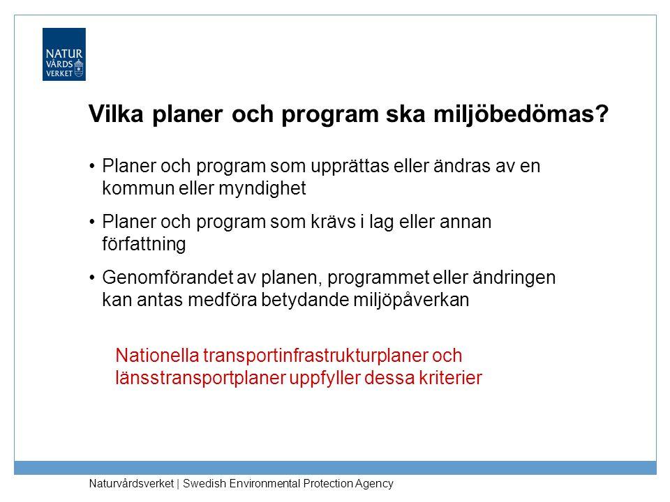 Naturvårdsverket   Swedish Environmental Protection Agency Vilka planer och program ska miljöbedömas? Planer och program som upprättas eller ändras av