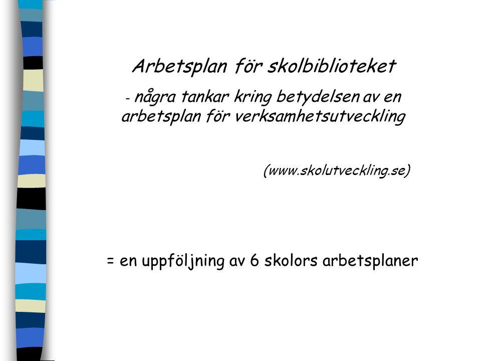 Arbetsplan för skolbiblioteket - några tankar kring betydelsen av en arbetsplan för verksamhetsutveckling (www.skolutveckling.se) = en uppföljning av