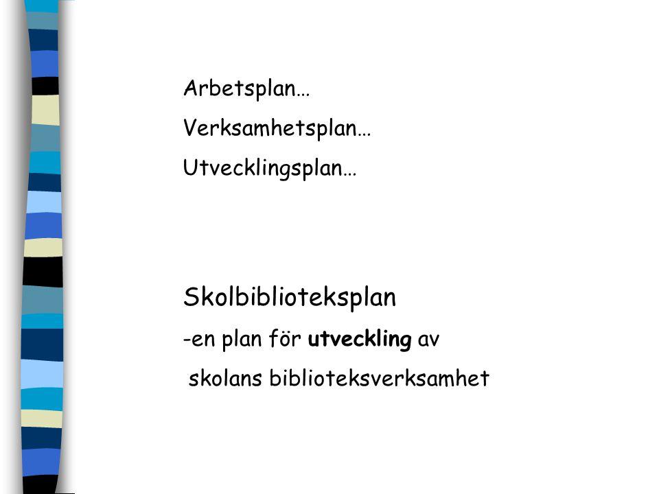 Arbetsplan… Verksamhetsplan… Utvecklingsplan… Skolbiblioteksplan -en plan för utveckling av skolans biblioteksverksamhet