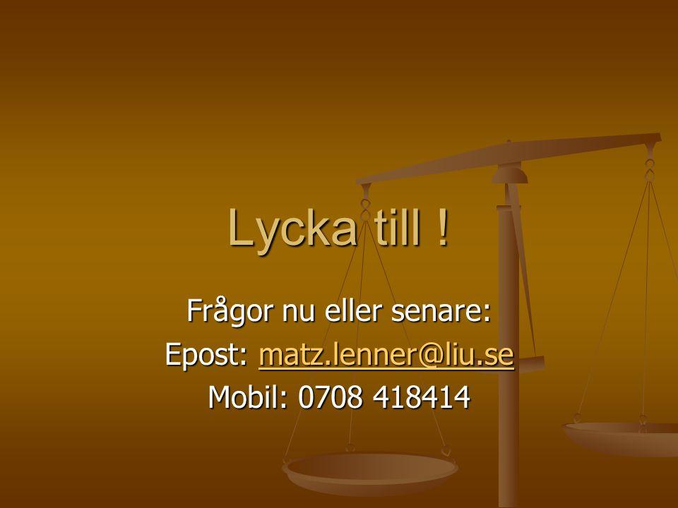 Lycka till ! Frågor nu eller senare: Epost: matz.lenner@liu.se matz.lenner@liu.se Mobil: 0708 418414