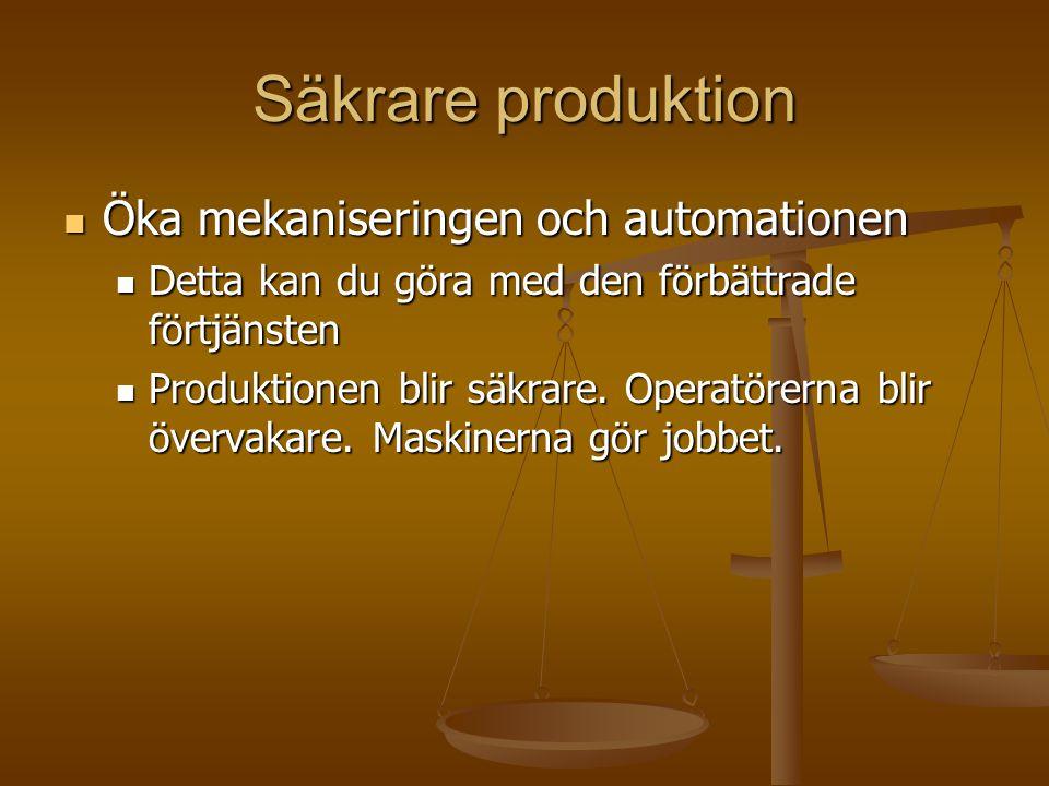 Säkrare produktion Öka mekaniseringen och automationen Öka mekaniseringen och automationen Detta kan du göra med den förbättrade förtjänsten Detta kan