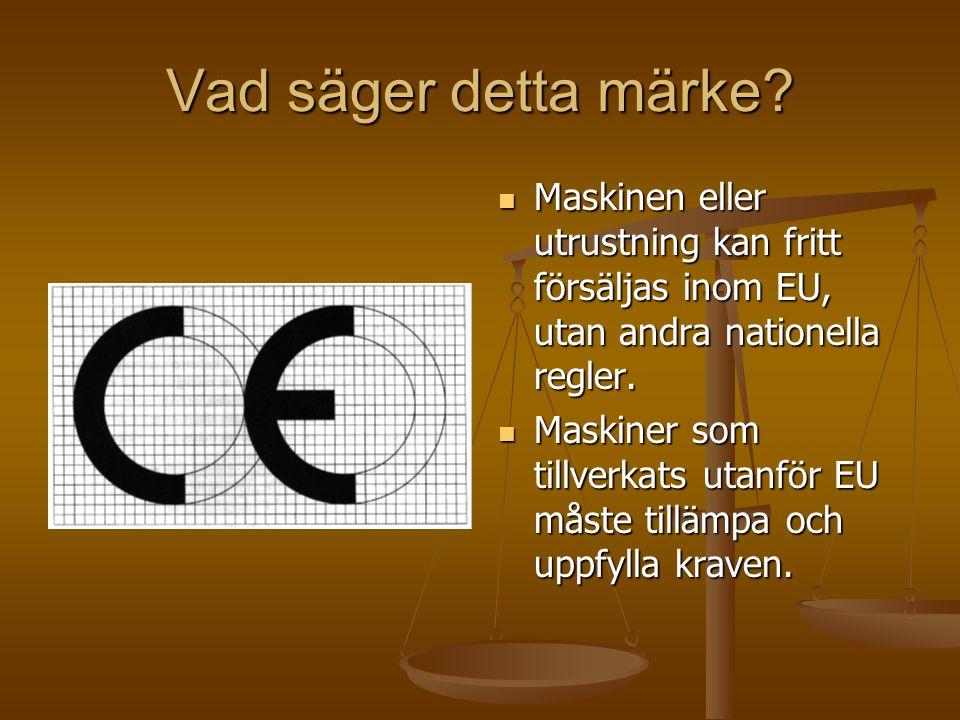 Vad säger detta märke? Maskinen eller utrustning kan fritt försäljas inom EU, utan andra nationella regler. Maskiner som tillverkats utanför EU måste
