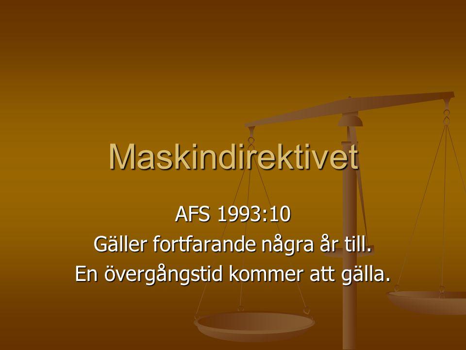 Maskindirektivet AFS 1993:10 Gäller fortfarande några år till. En övergångstid kommer att gälla.