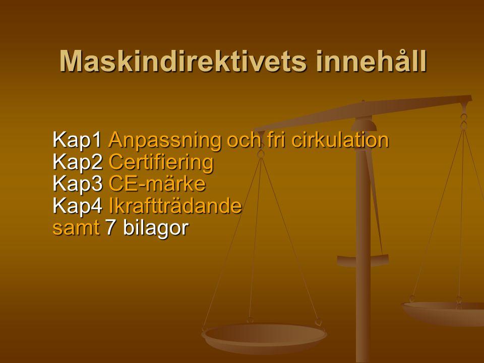 Maskindirektivets innehåll Kap1 Anpassning och fri cirkulation Kap2 Certifiering Kap3 CE-märke Kap4 Ikraftträdande samt 7 bilagor