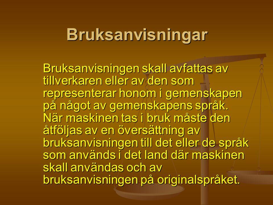 Bruksanvisningar Bruksanvisningen skall avfattas av tillverkaren eller av den som representerar honom i gemenskapen på något av gemenskapens språk. Nä