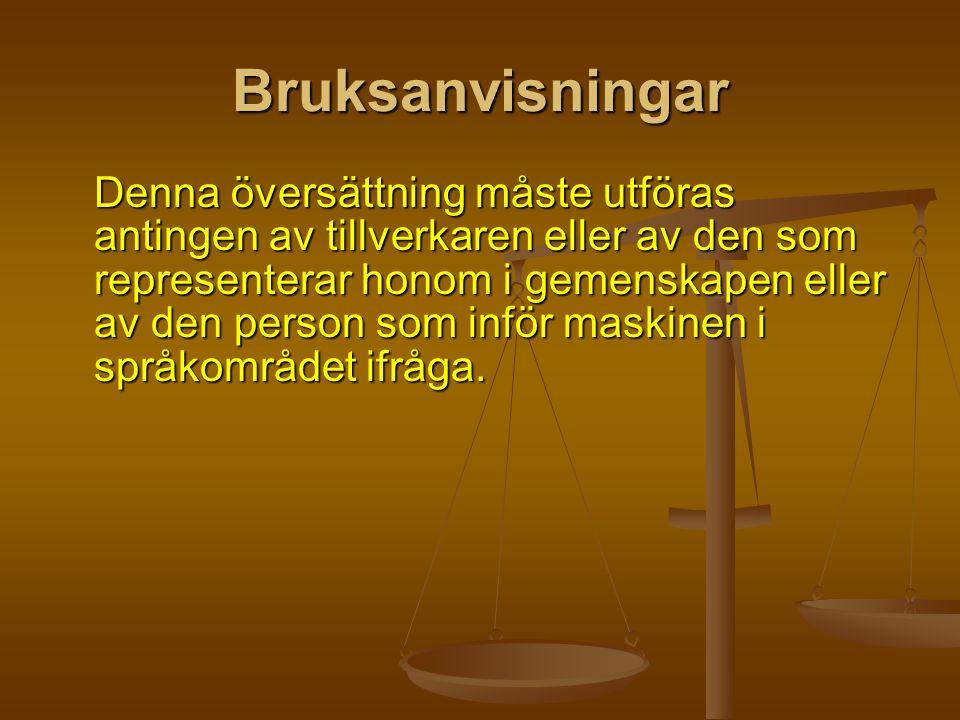 Bruksanvisningar Denna översättning måste utföras antingen av tillverkaren eller av den som representerar honom i gemenskapen eller av den person som