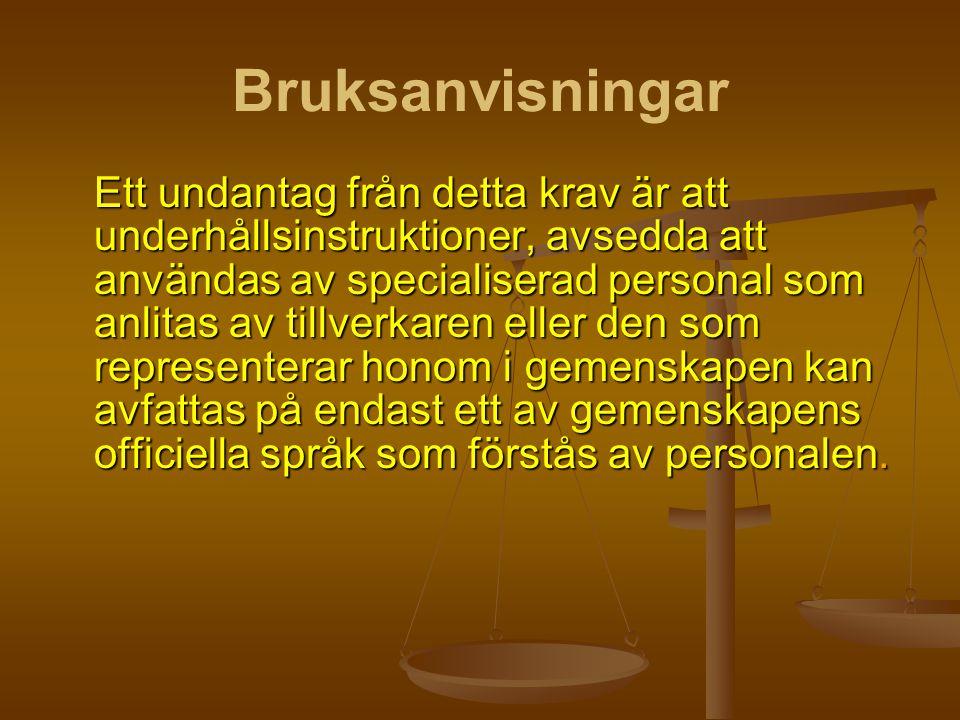 Bruksanvisningar Ett undantag från detta krav är att underhållsinstruktioner, avsedda att användas av specialiserad personal som anlitas av tillverkar