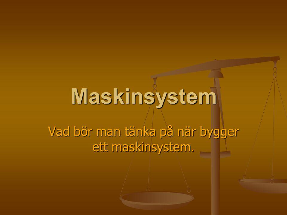 Maskinsystem Vad bör man tänka på när bygger ett maskinsystem.