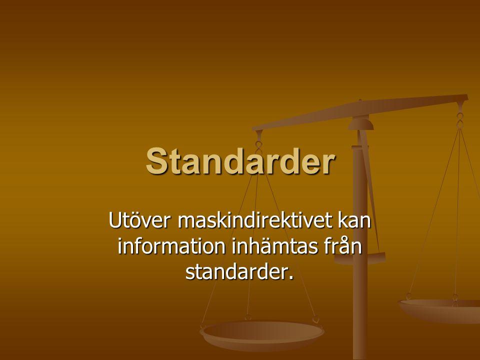 Standarder Utöver maskindirektivet kan information inhämtas från standarder.
