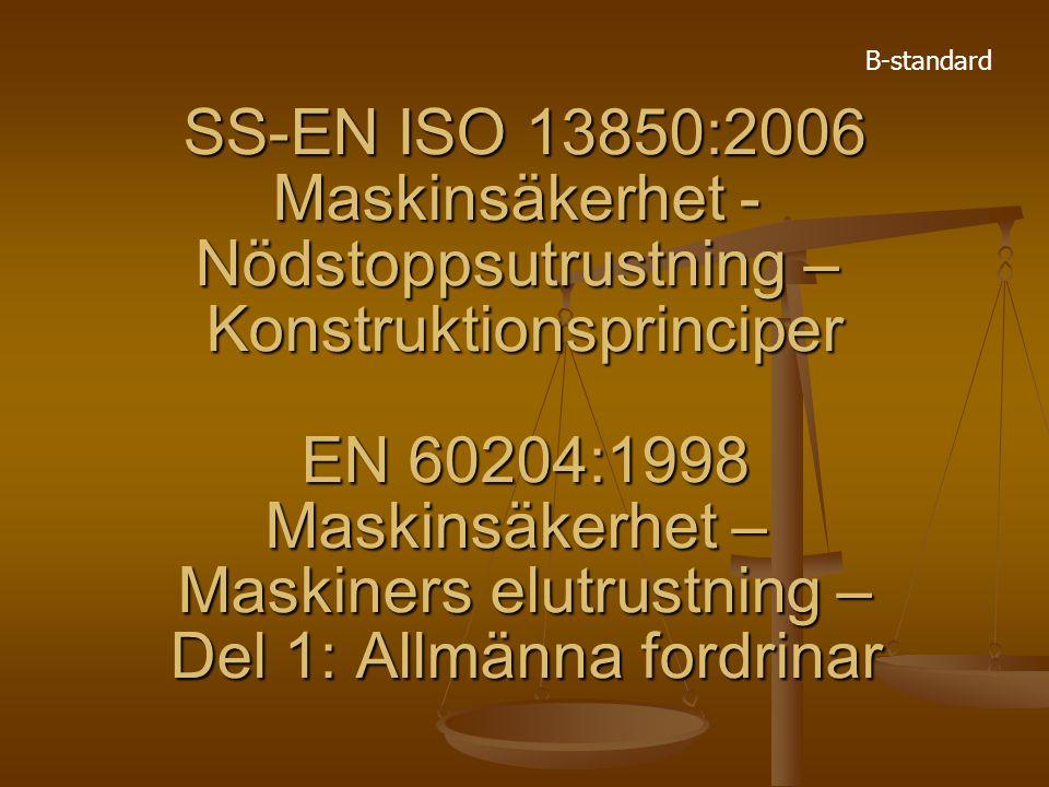 SS-EN ISO 13850:2006 Maskinsäkerhet - Nödstoppsutrustning – Konstruktionsprinciper EN 60204:1998 Maskinsäkerhet – Maskiners elutrustning – Del 1: Allm