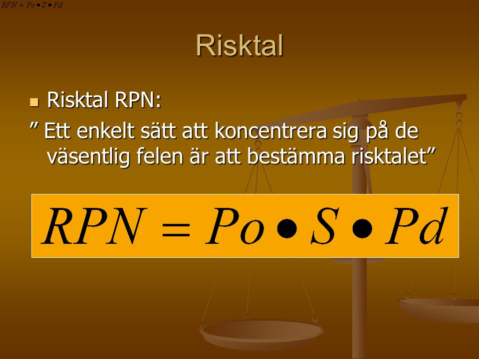 """Risktal Risktal RPN: Risktal RPN: """" Ett enkelt sätt att koncentrera sig på de väsentlig felen är att bestämma risktalet"""""""