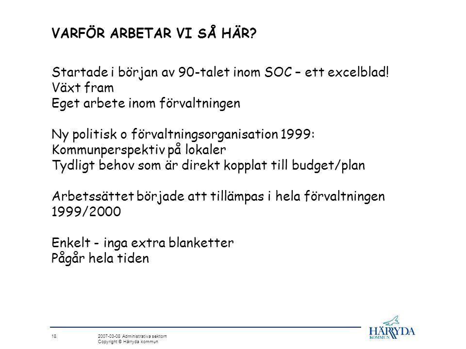 18. 2007-03-08 Administrativa sektorn Copyright © Härryda kommun VARFÖR ARBETAR VI SÅ HÄR? Startade i början av 90-talet inom SOC – ett excelblad! Väx