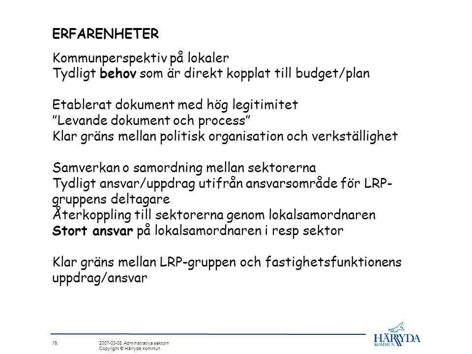 19. 2007-03-08 Administrativa sektorn Copyright © Härryda kommun ERFARENHETER Kommunperspektiv på lokaler Tydligt behov som är direkt kopplat till bud
