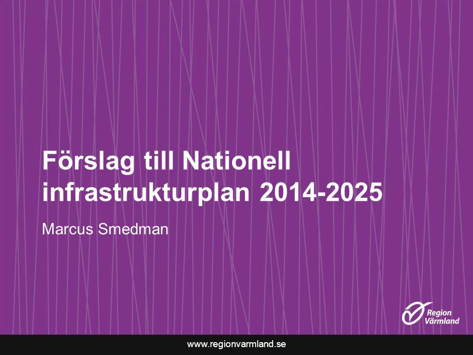 www.regionvarmland.se Förslag till Nationell infrastrukturplan 2014-2025 Marcus Smedman