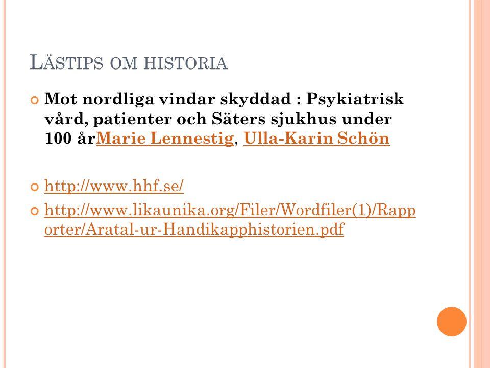 L ÄSTIPS OM HISTORIA Mot nordliga vindar skyddad : Psykiatrisk vård, patienter och Säters sjukhus under 100 årMarie Lennestig, Ulla-Karin SchönMarie L