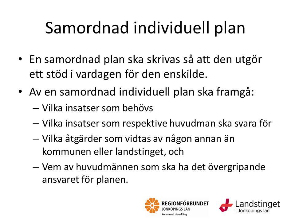 Samordnad individuell plan En samordnad plan ska skrivas så att den utgör ett stöd i vardagen för den enskilde. Av en samordnad individuell plan ska f